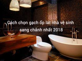 Cách chọn gạch ốp lát nhà vệ sinh sang chảnh 2018